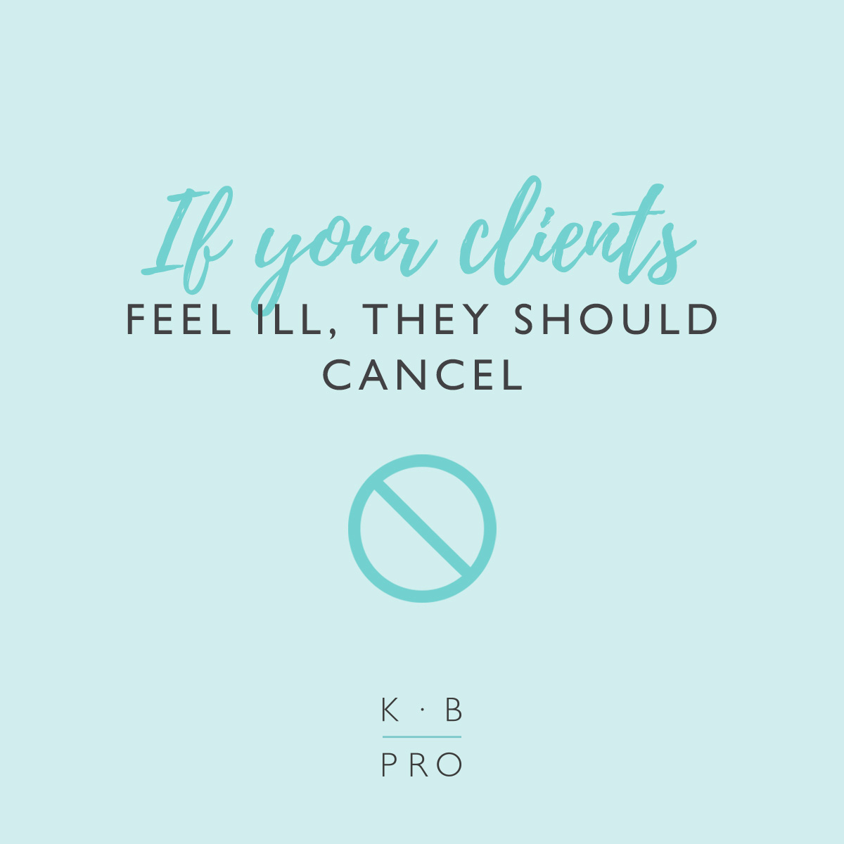 If your clients feel ill, they should cancel