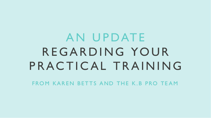 UK Lockdown: A personal update on your K.B Pro practical training from Karen Betts and the team